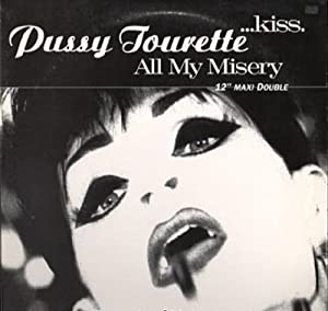 Pussy Tourette - Kiss / All My Misery