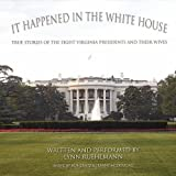 It Happened in the White House: True Stories of the Eight Virginia Presidents and Their Wives