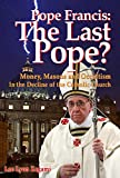 Read Pope Francis: The Last Pope?: Money, Masons and Occultism in the Decline of the Catholic Church on-line