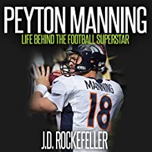 Peyton Manning: Life Behind the Football Superstar Audiobook by J.D. Rockefeller Narrated by Rick Vaught