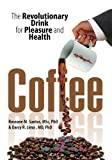 img - for Coffee : The Revolutionary Drink for Pleasure and Health book / textbook / text book