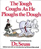 The Tough Coughs as he Ploughs the Dough: Early Writings and Cartoons by Dr. Seuss