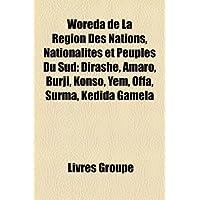 Woreda de La Rgion Des Nations, Nationalits Et Peuples Du Sud: Dirashe, Amaro, Burji, Konso, Yem, Offa, Surma,...