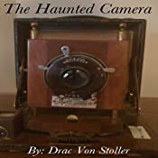 The Haunted Camera | [Drac Von Stoller]