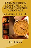 img - for 1.ARMAGEDDON 2.RAPTURE 3. 7 1/2 YEARS OF SILENCE 4.NEXT AGE: Volume I of III by JB Orly (2011-12-29) book / textbook / text book
