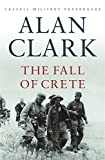Cassell Military Classics: The Fall of Crete (Cassell Military Paperbacks) (0304353485) by Clark, Alan