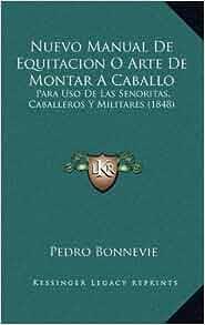 Nuevo Manual De Equitacion O Arte De Montar A Caballo: Para Uso De Las