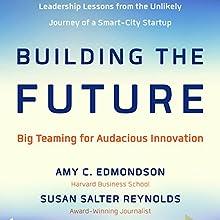 Building the Future: Big Teaming for Audacious Innovation | Livre audio Auteur(s) : Amy Edmondson, Susan Salter Reynolds Narrateur(s) : Anna Crowe