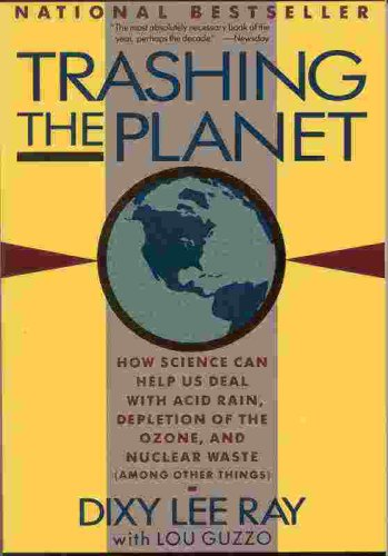 Trashing the Planet: How Science Can Help Us Deal With Acid Rain, Depletion of the Ozone, and Nuclear Waste (Among Other Things), Ray,Dixie Lee/Guzzo,Lou