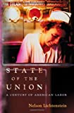 img - for State of the Union: A Century of American Labor (Politics and Society in Twentieth-Century America) book / textbook / text book