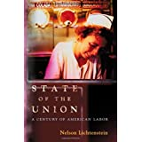 State of the Union: A Century of American Labor (Politics and Society in Twentieth-Century America) ~ Nelson Lichtenstein
