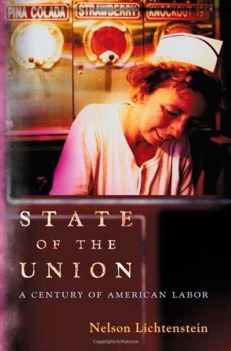 State of the Union: A Century of American Labor (Politics...