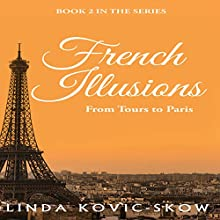 From Tours to Paris: French Illusions, Book 2 Audiobook by Linda Kovic-Skow Narrated by Lucy Floyd
