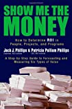 img - for Show Me the Money: How to Determine ROI in People, Projects, and Programs book / textbook / text book