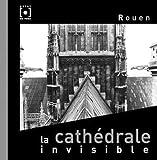 echange, troc Benoît Eliot, Stéphane Rioland - Rouen. La cathédrale invisible