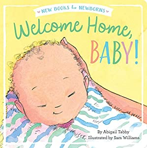 Welcome Home, Baby! (New Books for Newborns)