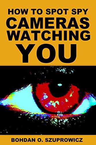 Book: How to Spot Spy Cameras Watching You by Bohdan O. Szuprowicz