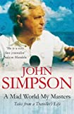A Mad World, My Masters: Tales from a Traveller's Life (0330355678) by John Simpson