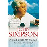 A Mad World, My Masters: Tales from a Traveller's Lifeby John Simpson