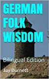 GERMAN FOLK WISDOM: Bilingual Edition (Proverbs from Around the World - Bilingual)