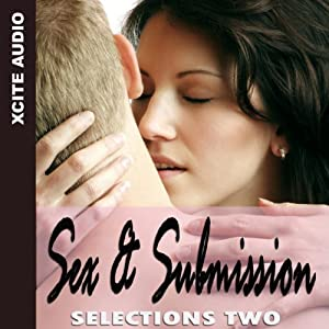 Sex & Submission Selections Two Audiobook
