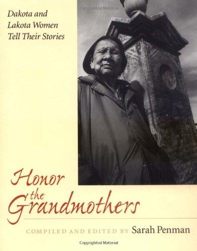 Honor the Grandmothers: Dakota and Lakota Women Tell...