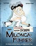 Der noch gr��ere Milonga-F�hrer: Ein am�sant-satirischer Ratgeber zum argentinischen Tango