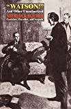 """""""Watson!"""" and Other Unauthorized Sherlock Holmes Pastiches, Parodies, and Sequels"""