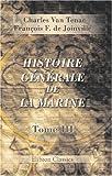 echange, troc François Ferdinand de Joinville Charles Van Tenac - Histoire générale de la marine, comprenant les naufrages célèbres, les voyages autour du monde, les découvertes et colonis