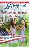 Mission: Motherhood (Homecoming Heroes, Book 1) (Love Inspired #452)