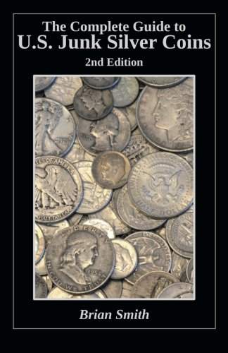The Complete Guide to U.S. Junk Silver Coins, 2nd Edition