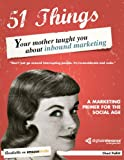 51 Things Your Mother Taught You About Inbound Marketing: A Marketing Primer for the Social Age