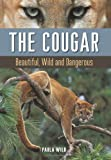 img - for The Cougar: Beautiful, Wild and Dangerous by Wild, Paula (2014) Hardcover book / textbook / text book