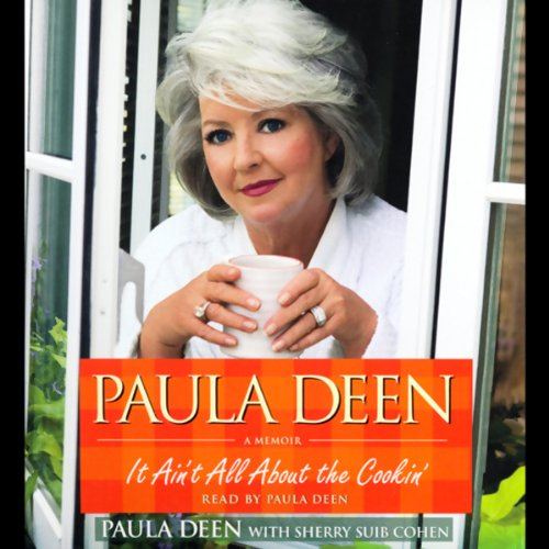Paula Deen: It Ain't All About the Cookin': A Memoir by Paula Deen, Sherry Suib Cohen