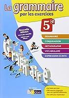 La grammaire par les exercices 5e  Cahier d'exercices (Éd.2014)