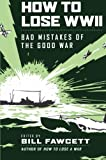 How to Lose WWII: Bad Mistakes of the Good War (0061807311) by Fawcett, Bill