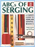 img - for ABCs of Serging: A Complete Guide To Serger Sewing Basics (Creative Machine Arts Series) book / textbook / text book