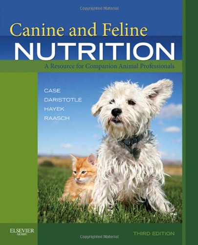 Canine and Feline Nutrition 3 edition: A Resource for Companion Animal Professionals