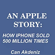 An Apple Story: How iPhone Sold 500 Million Times (       UNABRIDGED) by Can Akdeniz Narrated by Andrea Erickson