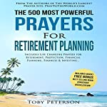 The 500 Most Powerful Prayers for Retirement Planning: Includes Life Changing Prayers for Retirement, Protection, Financial Planning, Finances & Investing | Toby Peterson,Jason Thomas