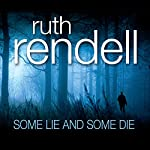 Some Lie and Some Die: A Chief Inspector Wexford Mystery, Book 8 (       UNABRIDGED) by Ruth Rendell Narrated by Nigel Anthony