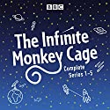 Infinite Monkey Cage: The Complete Series 1-5 Radio/TV Program by Brian Cox, Robin Ince Narrated by Brian Cox, Robin Ince,  full cast