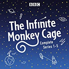 Infinite Monkey Cage: The Complete Series 1-5 Radio/TV Program by Brian Cox, Robin Ince Narrated by Brian Cox,  full cast, Robin Ince