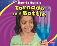 How to Build a Tornado in a Bottle (Pebble Plus: Hands-On Science Fun)