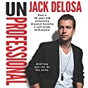 UnProfessional: How a 26-year-old University Dropout Became a Self-made Millionaire (       UNABRIDGED) by Jack Delosa Narrated by Jack Delosa