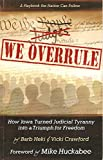 We Overrule: How Iowa Turned Judicial Tyranny Into a Triumph for Freedom