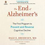 The End of Alzheimer's: The First Program to Prevent and Reverse Cognitive Decline | Dale Bredesen