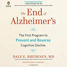 The End of Alzheimer's: The First Program to Prevent and Reverse Cognitive Decline | Livre audio Auteur(s) : Dale Bredesen Narrateur(s) : Marc Cashman