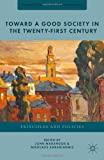 img - for Toward a Good Society in the Twenty-First Century: Principles and Policies (Perspectives from Social Economics) book / textbook / text book