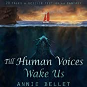 Till Human Voices Wake Us | [Annie Bellet]